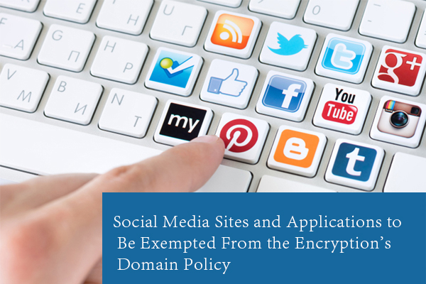 Social Media Sites and Applications to Be Exempted From the Encryption's Domain Policy