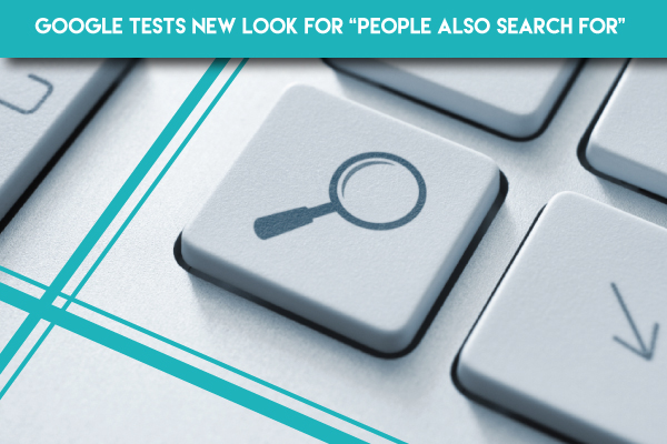 "Google-Tests-New-Look-for-""People-Also-Search-For"""