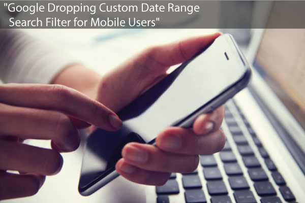 Google Dropping Custom Date Range Search Filter