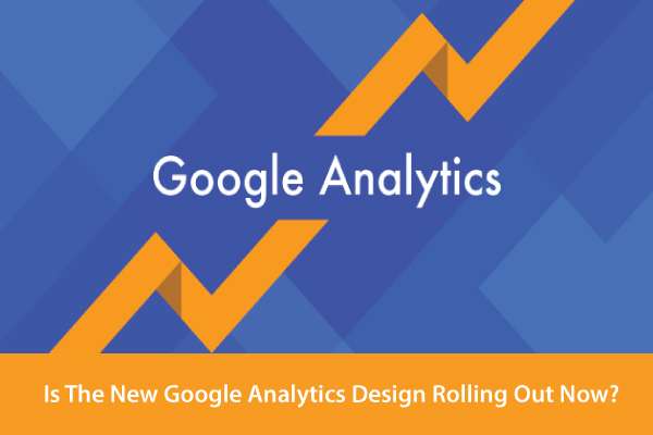 Google Analytics Design Rolling Out