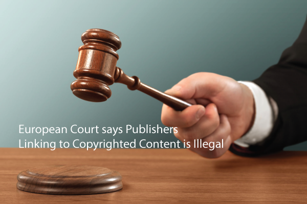 13-9-06_european-court-says-publishers-linking-to-copyrighted-content-is-illegal