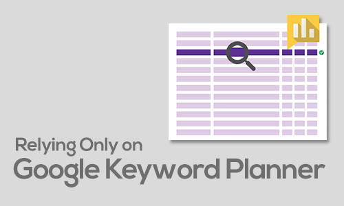 Relying Only on Google Keyword Planner