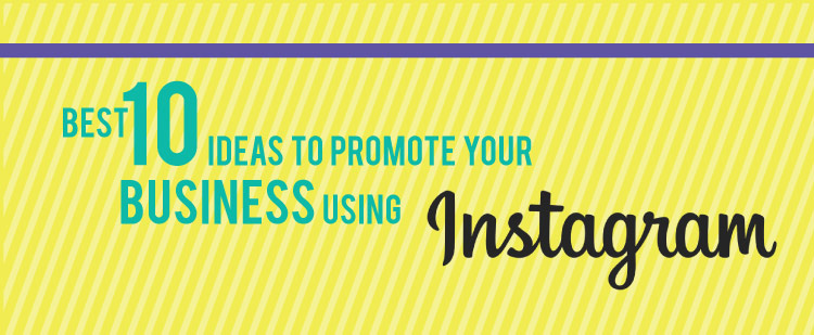 10 Best Ideas To Promote Your Business Using Instagram