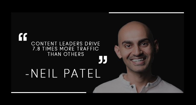 Content leaders drive 7.8 times more traffic than others according to Neil Patel