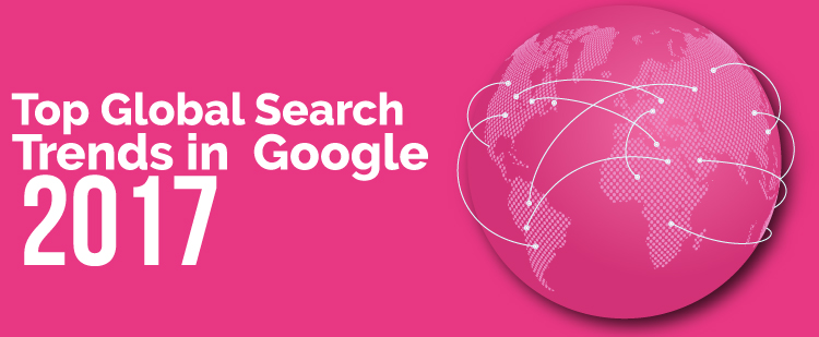 top global search trends in google 2017 featured image