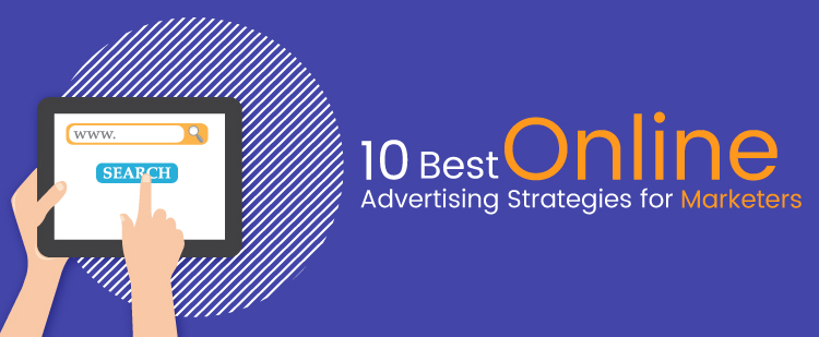 10 Best Online Advertising Strategies for Marketers [Let's Have a Look]