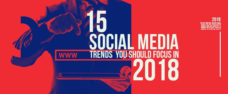 15 Social Media Trends You Should Focus In 2018 Let S Find Out