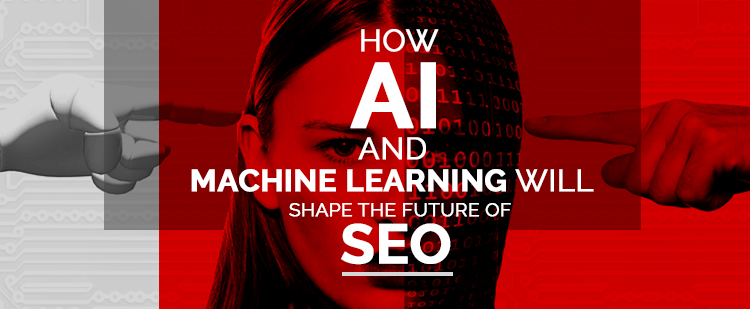 AI and Machine Learning Will Shape the Future of SEO
