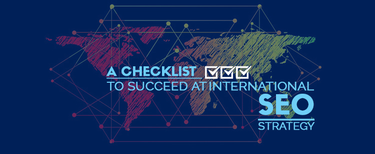 A Checklist to Succeed at International SEO Strategy