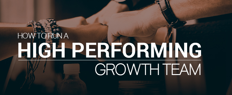 Run a High Performing Growth Team