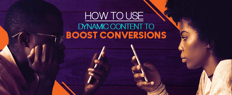 use dynamic content to boost conversions