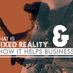 Mixed Reality & How it Helps Businesses