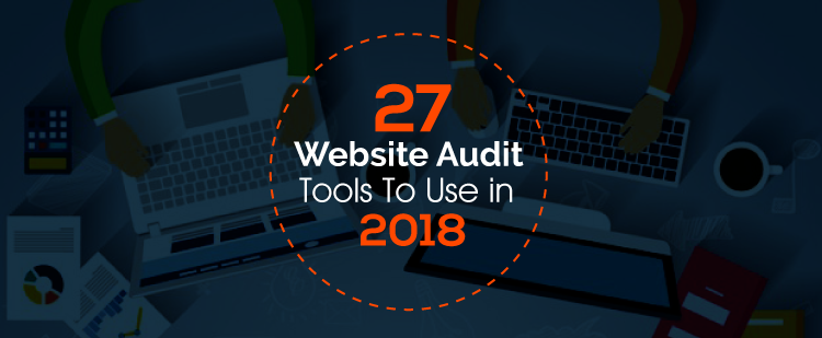 Website Audit Tools to Use in 2018