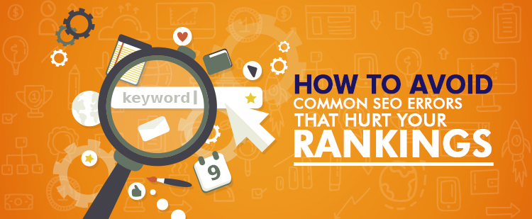 Common SEO Errors that Hurt Your Rankings